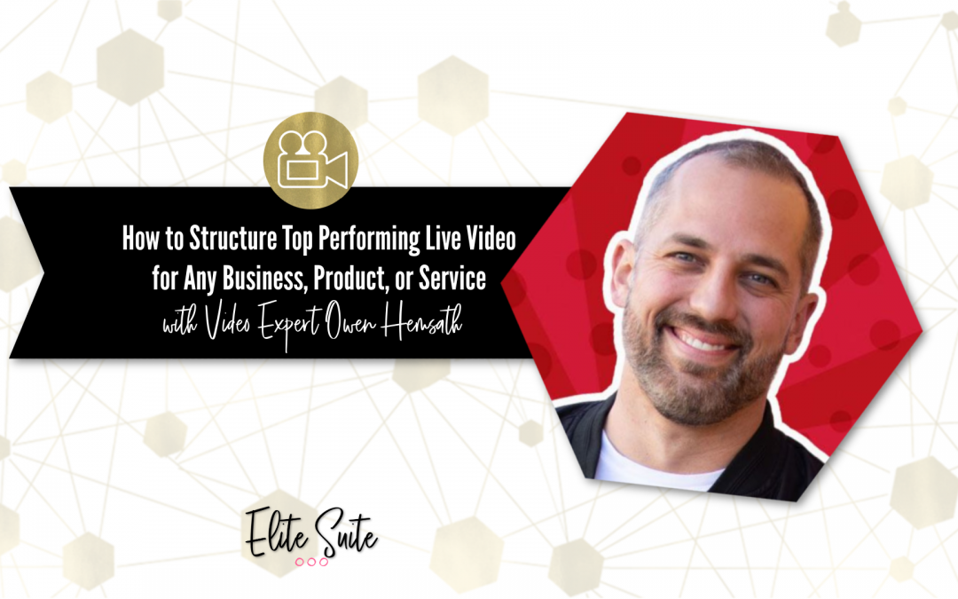 How to Structure a Top-Performing Live Video for Any Business, Product, or Service