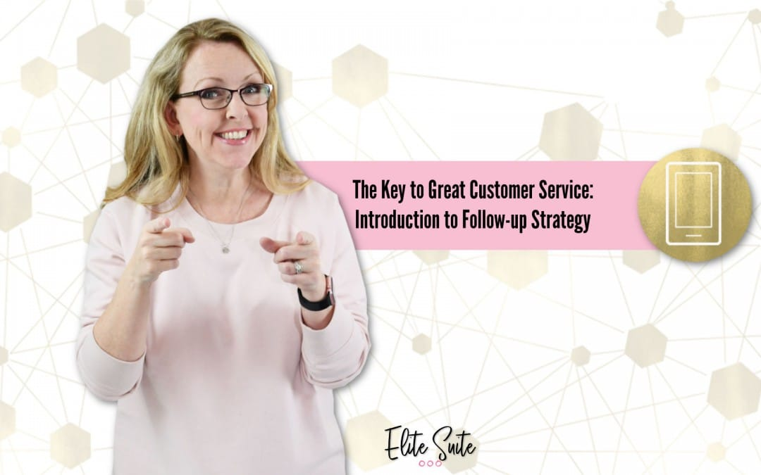 The Key to Great Customer Service: Introduction to Follow-up Strategy