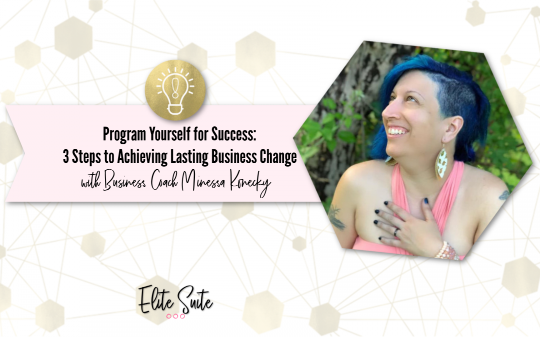 Program Yourself for Success: 3 Steps to Achieving True and Lasting Business Change